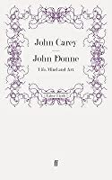 John Donne, Life, Mind, and Art by John Carey