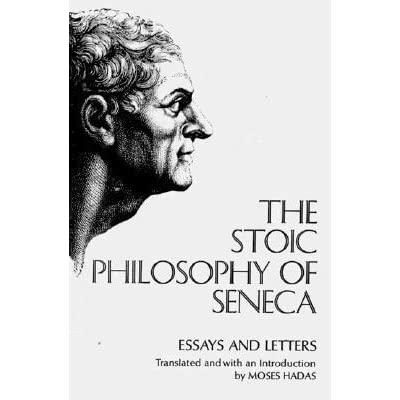 The Stoic Philosophy of Seneca: Essays and Letters by
