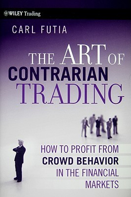 Download The Art of Contrarian Trading: How to Profit from Crowd Behavior in the Financial Markets