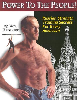 Download Power to the People!: Russian Strength Training Secrets for Every American