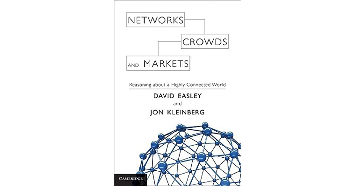 Networks, Crowds, and Markets: Reasoning about a Highly
