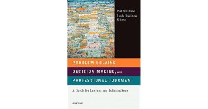 Problem Solving Decision Making And Professional Judgment A Guide For Lawyers And Policy