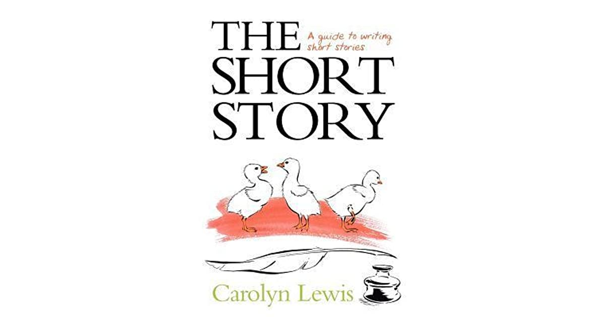 The Short Story. a Guide to Writing Short Stories by