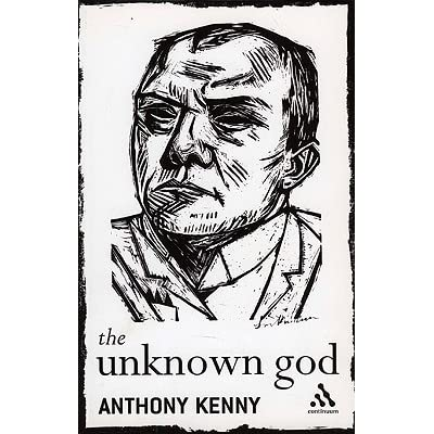 The Unknown God: Agnostic Essays by Anthony Kenny