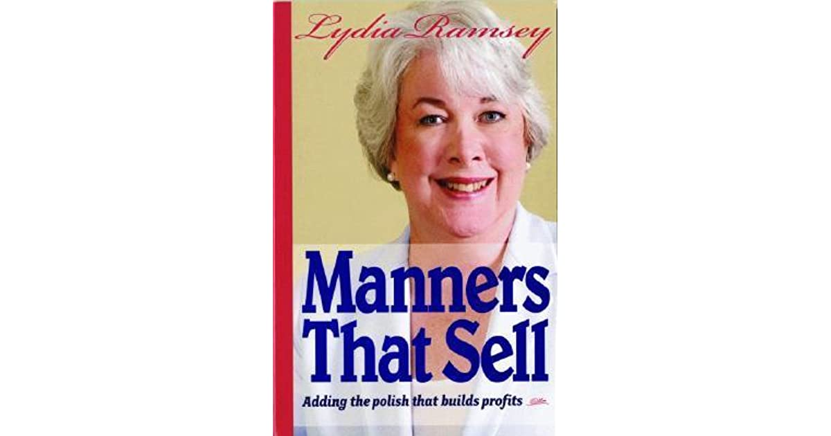 Manners That Sell Adding The Polish That Builds Profits By Lydia Ramsey