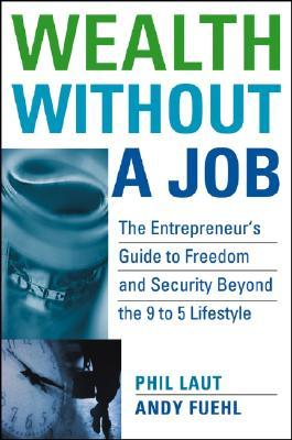 Download Wealth Without a Job: The Entrepreneur's Guide to Freedom and Security Beyond the 9 to 5 Lifestyle