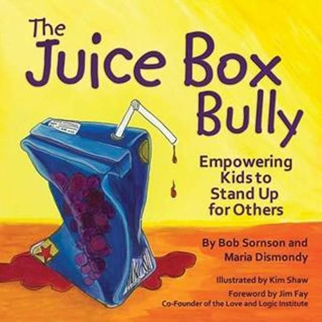 The Juice Box Bully: Empowering Kids to Stand Up for Others by Bob Sornson