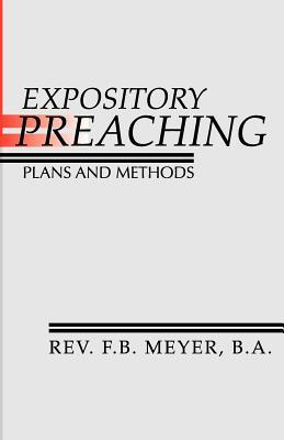 Expository Preaching: Plans and Methods by F.B. Meyer