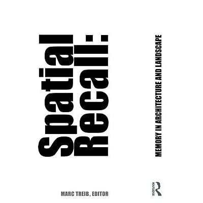 Spatial Recall: Memory in Architecture and Landscape by