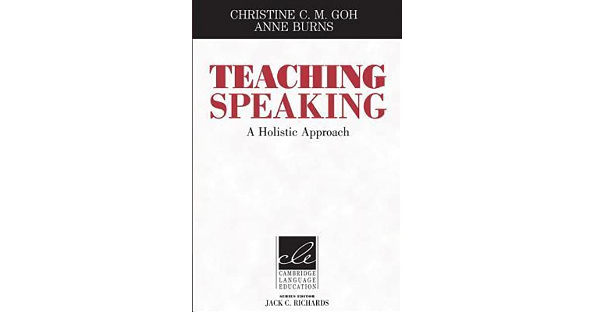 Teaching Speaking: A Holistic Approach by Christine C.M. Goh