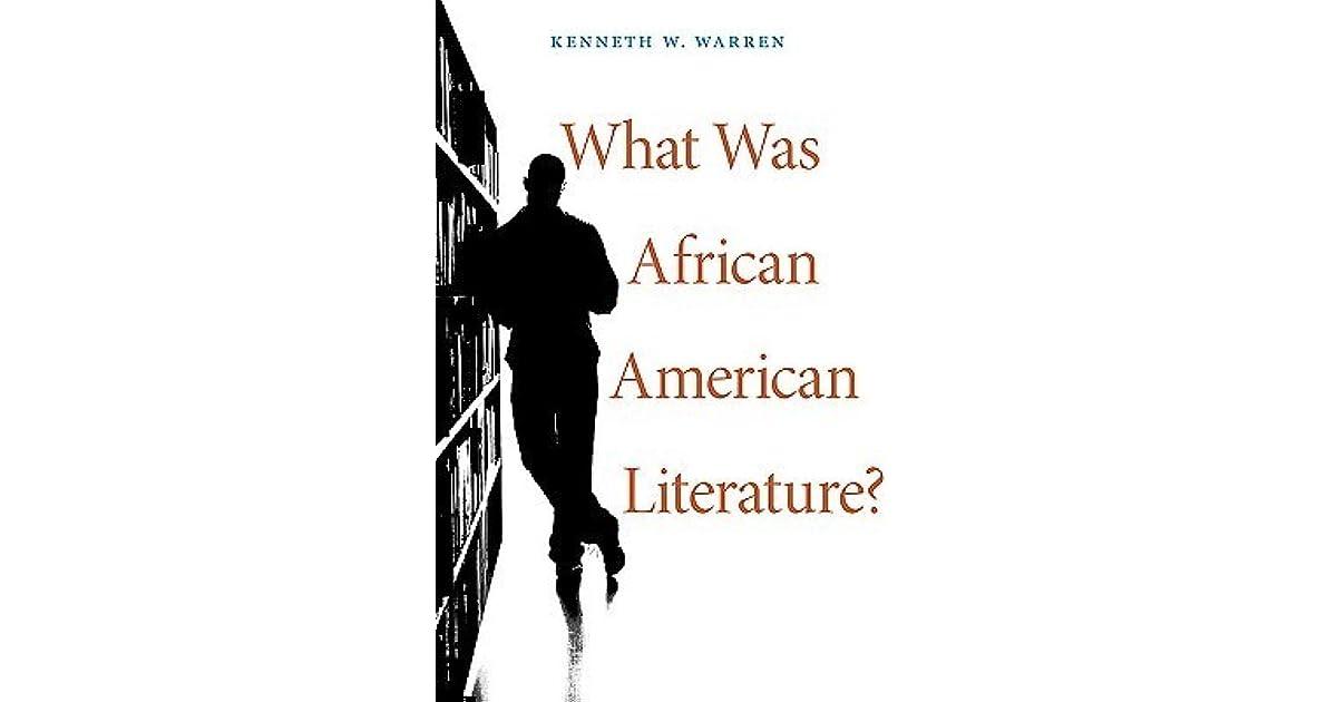 What Was African American Literature? by Kenneth W. Warren