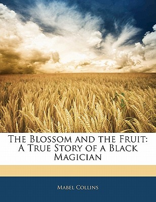 Download The Blossom and the Fruit: A True Story of a Black Magician