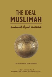The Ideal Muslimah: The True Islamic Personality of the Muslim Woman as Defined in the Qur'an and Sunnah