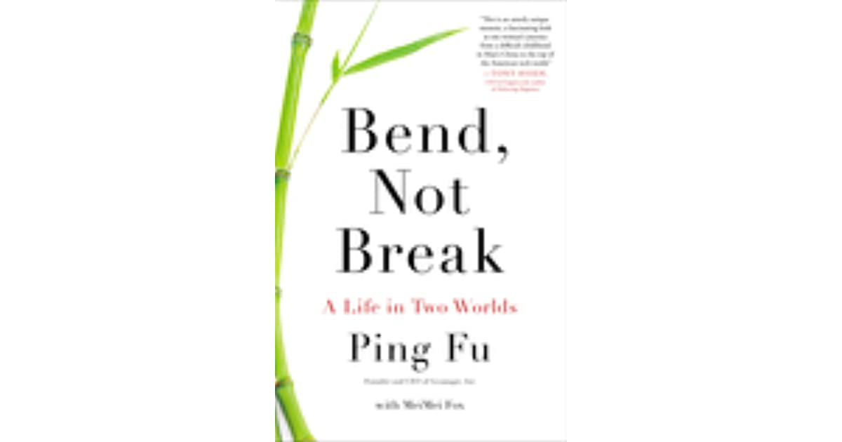 Bend, Not Break: A Life in Two Worlds by Ping Fu — Reviews