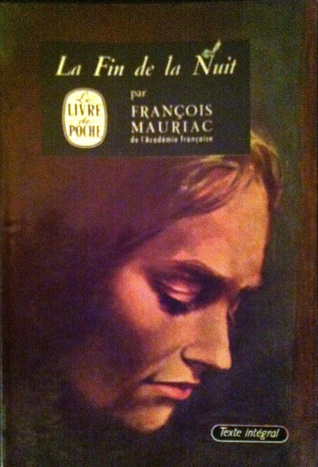 La Fin de la nuit by François Mauriac - Goodreads