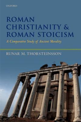 Download Roman Christianity and Roman Stoicism: A Comparative Study of Ancient Morality