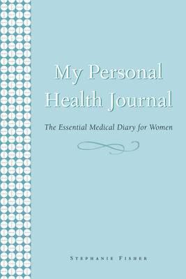 Essential My Health : essential, health, Personal, Health, Journal:, Essential, Medical, Diary, Women, Stephanie, Fisher