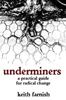 Underminers: A Guide to Subverting the Machine by Keith
