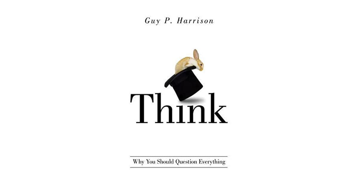 Think: Why You Should Question Everything by Guy P. Harrison