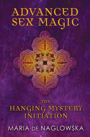 Download Advanced Sex Magic: The Hanging Mystery Initiation