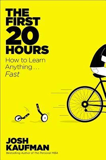 The First 20 Hours: How to Learn Anything...Fast by Josh ...