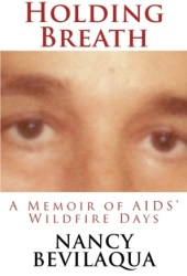 Holding Breath: A Memoir of AIDS' Wildfire Days