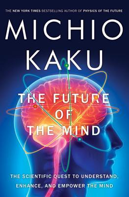 Download The Future of the Mind: The Scientific Quest to Understand, Enhance, and Empower the Mind