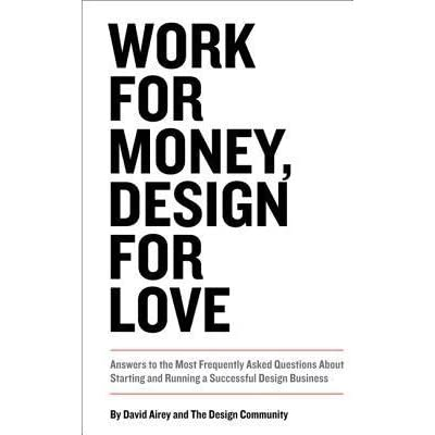 Work for Money, Design for Love: Answers to the Most
