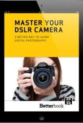 Master Your DSLR Camera: A Better Way To Learn Digital Photography