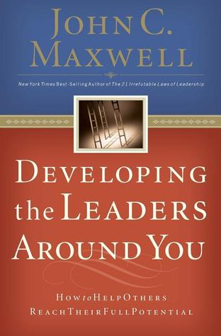 Download Developing the Leaders Around You: How to Help Others Reach Their Full Potential