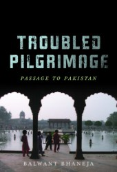 Troubled Pilgrimage: Passage to Pakistan