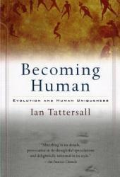 Becoming Human: Evolution and Human Uniqueness