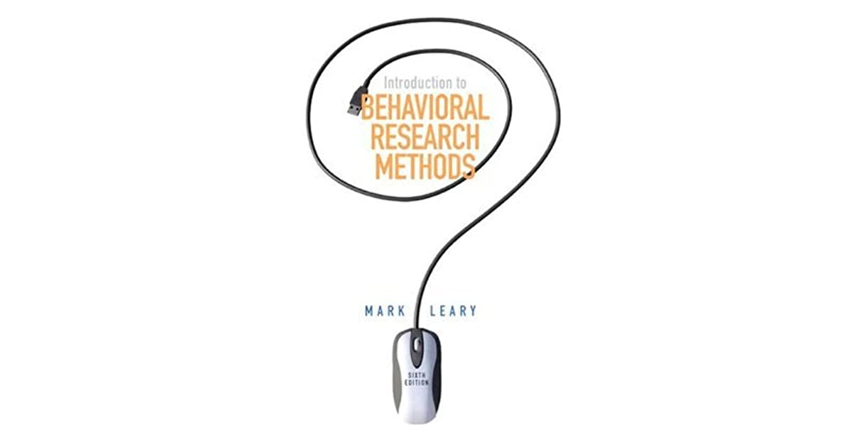 Introduction to Behavioral Research Methods by Mark R. Leary