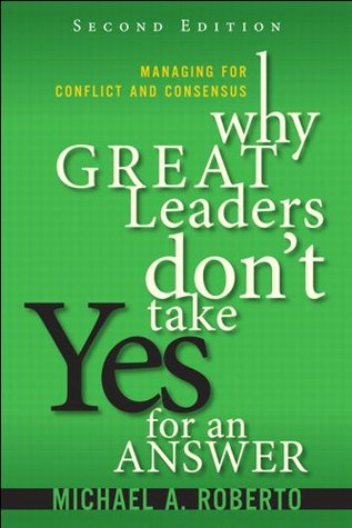 Download Why Great Leaders Don't Take Yes for an Answer: Managing for Conflict and Consensus