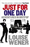 Just For One Day: Adventures in Britpop by Louise Wener