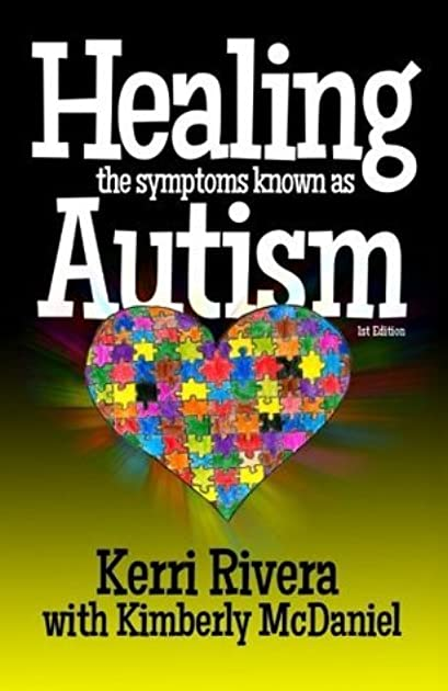 Healing the Symptoms Known as Autism by Kerri Rivera