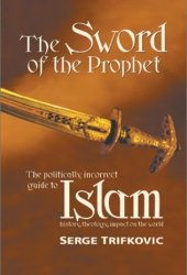 The Sword of the Prophet: Islam - History, Theology, Impact on the World