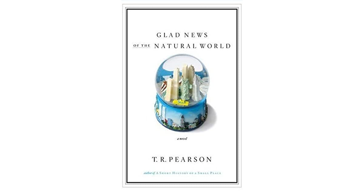 Glad News of the Natural World by T.R. Pearson