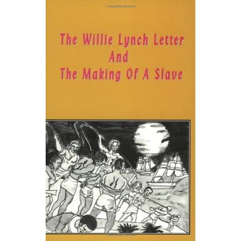 The Willie Lynch Letter And the Making of a Slave by