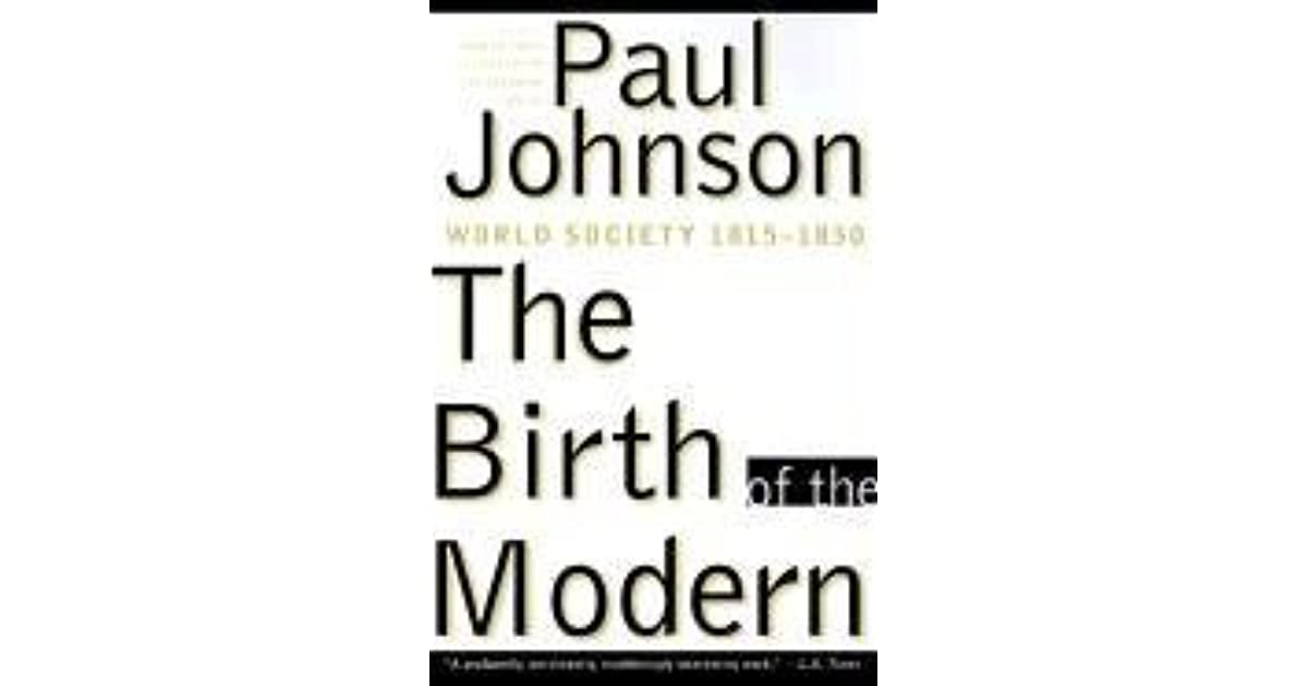 The Birth of the Modern: World Society 1815-1830 by Paul