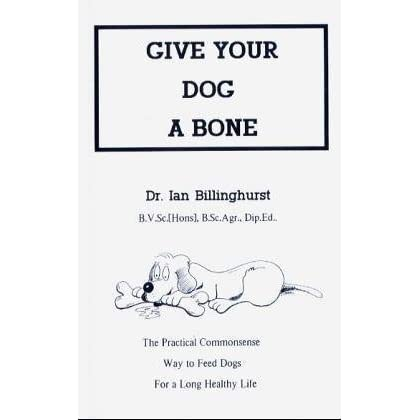 Give Your Dog a Bone: The Practical Commonsense Way to