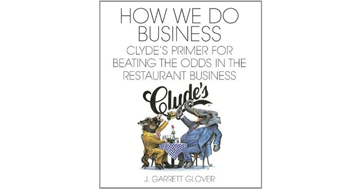 How We Do Business Clyde's Primer for Beating the Odds in