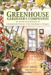 Greenhouse Gardener's Companion, Revised: Growing Food  Flowers in Your Greenhouse or Sunspace