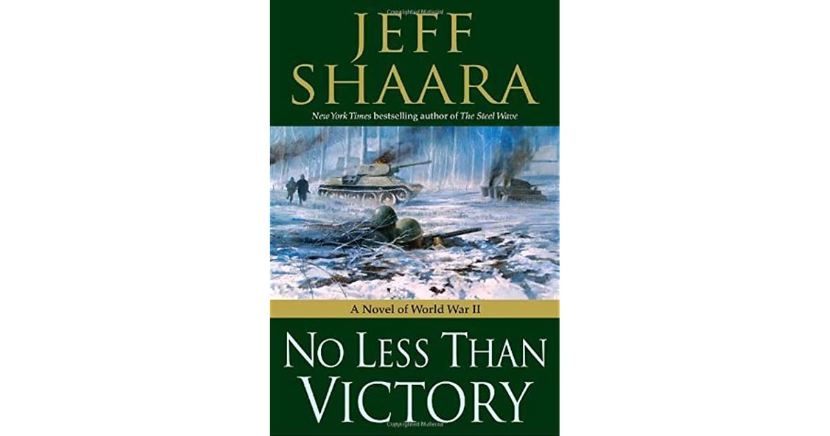 No Less Than Victory World War II 1939 1945 #3 By Jeff Shaara