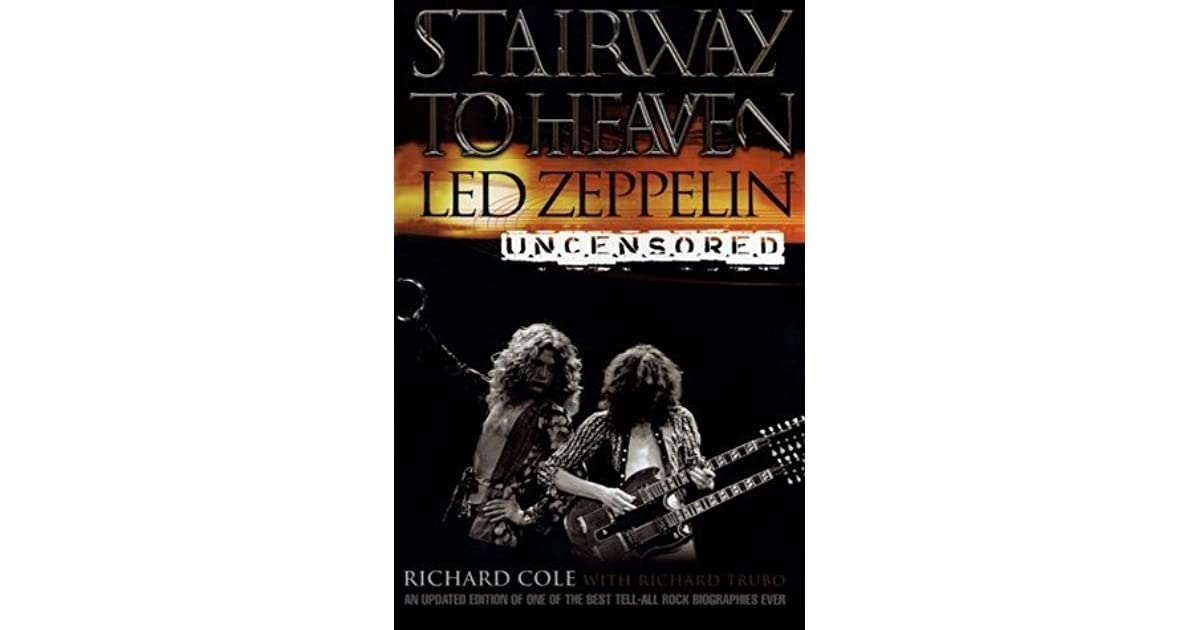 Stairway to Heaven: Led Zeppelin Uncensored by Richard