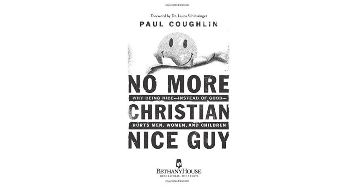 No More Christian Nice Guy: When Being Nice--Instead of