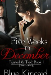 Five Weeks in December (Twisted & Tied, #1)