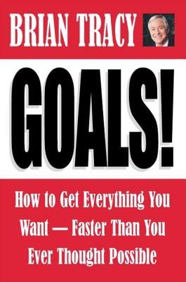 Download Goals!: How to Get Everything You Want Faster Than You Ever Thought Possible