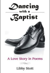 Dancing with a Baptist: A Love Story in Poems