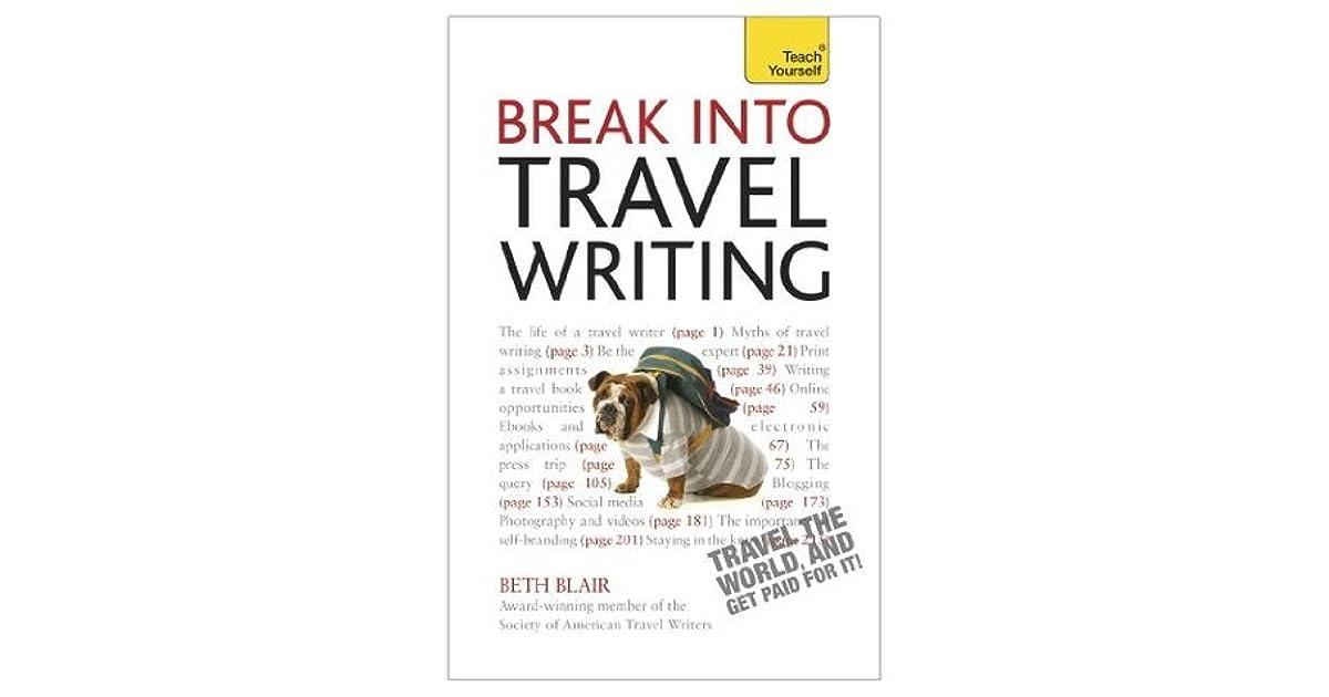 Break Into Travel Writing: Teach Yourself by Beth Blair